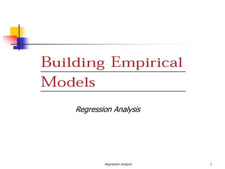 Regression Analysis1. 2 INTRODUCTION TO EMPIRICAL MODELS LEAST SQUARES ESTIMATION OF THE PARAMETERS PROPERTIES OF THE LEAST SQUARES ESTIMATORS AND ESTIMATION.