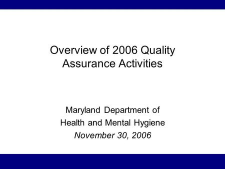 Overview of 2006 Quality Assurance Activities Maryland Department of Health and Mental Hygiene November 30, 2006.