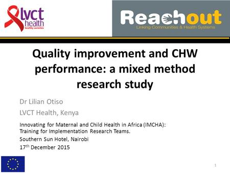 Quality improvement and CHW performance: a mixed method research study Dr Lilian Otiso LVCT Health, Kenya 1 Innovating for Maternal and Child Health in.