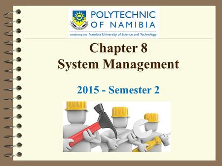 Chapter 8 System Management 2015 - Semester 2. Objectives  Evaluating an operating system  Cooperation among components  The role of memory, processor,