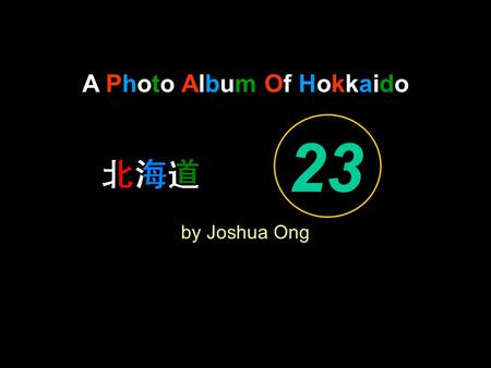 A Photo Album Of Hokkaido by Joshua Ong 23. Come, we that love the Lord.