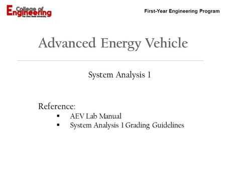 First-Year Engineering Program Advanced Energy Vehicle System Analysis 1 Reference:  AEV Lab Manual  System Analysis 1 Grading Guidelines.