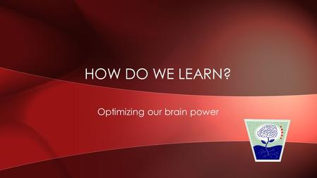 Optimizing our brain power HOW DO WE LEARN?. I'll only read it if it's interesting I have to read something that catches my attention If it's boring,