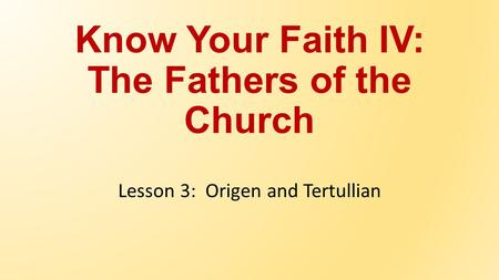 Know Your Faith IV: The Fathers of the Church Lesson 3: Origen and Tertullian.