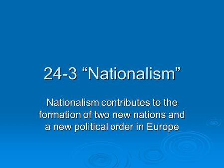 "24-3 ""Nationalism"" Nationalism contributes to the formation of two new nations and a new political order in Europe."