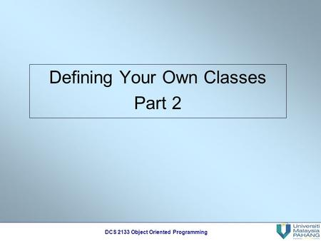 DCS 2133 Object Oriented Programming Defining Your Own Classes Part 2.