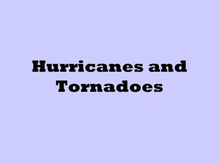 Hurricanes and Tornadoes Hurricanes Formation of a Hurricane Hurricanes are storms that form over tropical waters. The hurricanes that affect the eastern.