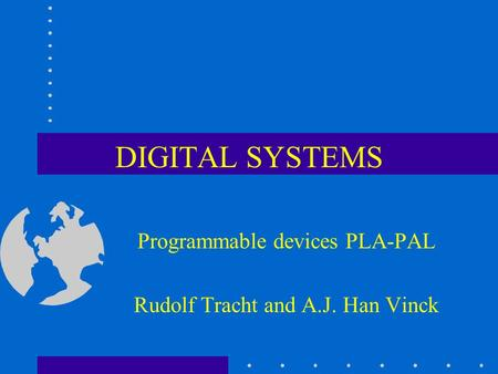 DIGITAL SYSTEMS Programmable devices PLA-PAL Rudolf Tracht and A.J. Han Vinck.