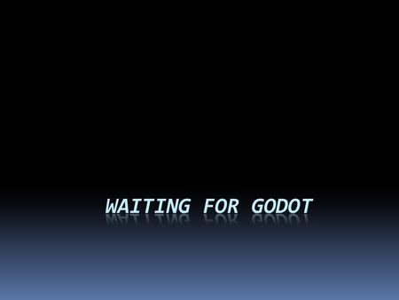 WAITING FOR GODOT.