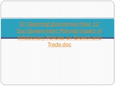 D:\Teaching\Economics\Year 12 Eco\Government Policies\Inpact of Inflationary Policies on Growth and Trade.doc.