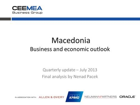 Macedonia Business and economic outlook Quarterly update – July 2013 Final analysis by Nenad Pacek.
