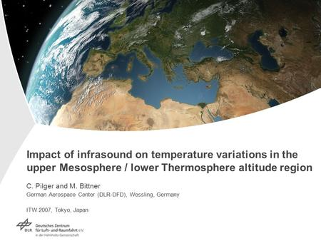 Impact of infrasound on temperature variations in the upper Mesosphere / lower Thermosphere altitude region C. Pilger and M. Bittner German Aerospace Center.