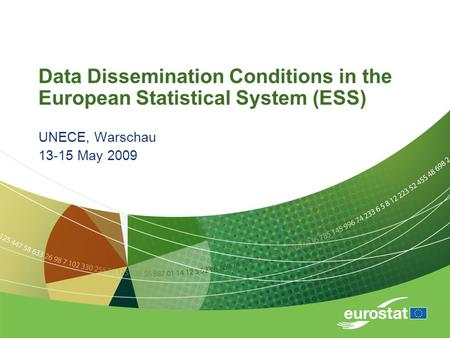 Data Dissemination Conditions in the European Statistical System (ESS) UNECE, Warschau 13-15 May 2009.