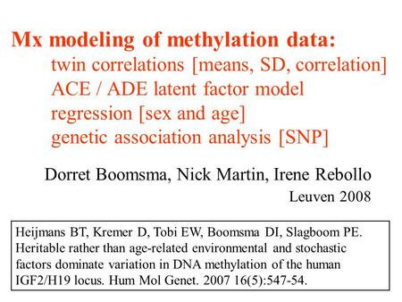 Mx modeling of methylation data: twin correlations [means, SD, correlation] ACE / ADE latent factor model regression [sex and age] genetic association.