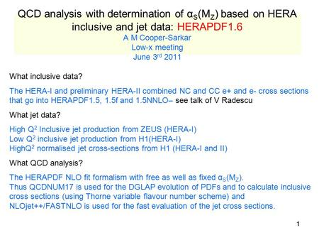 11 QCD analysis with determination of α S (M Z ) based on HERA inclusive and jet data: HERAPDF1.6 A M Cooper-Sarkar Low-x meeting June 3 rd 2011 What inclusive.