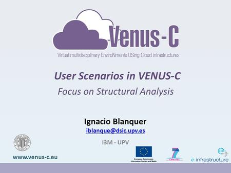 User Scenarios in VENUS-C Focus on Structural Analysis  Ignacio Blanquer I3M - UPV.