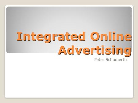 Integrated Online Advertising Peter Schumerth. contact me   Facebook: