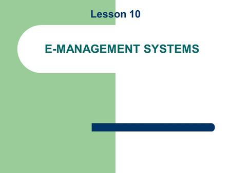 Lesson 10 E-MANAGEMENT SYSTEMS. What is an Entrepreneur? Entrepreneur n. a business man or woman of positive disposition who attempts to make profit from.