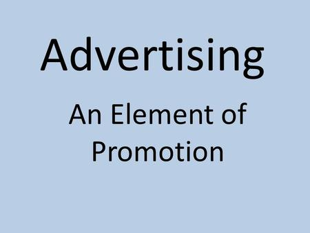 Advertising An Element of Promotion Lesson Objectives Explain the concept and purpose of advertising Identify the types of advertising media Discuss.