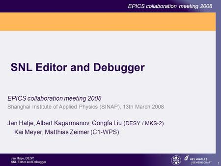 Jan Hatje, DESY SNL Editor and Debugger EPICS collaboration meeting 2008 1 SNL Editor and Debugger EPICS collaboration meeting 2008 Shanghai Institute.