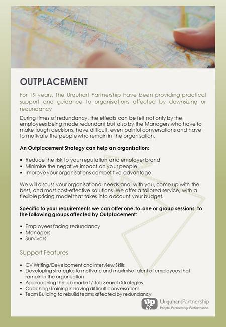 OUTPLACEMENT For 19 years, The Urquhart Partnership have been providing practical support and guidance to organisations affected by downsizing or redundancy.