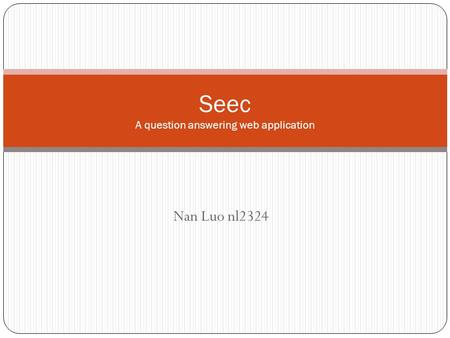 Nan Luo nl2324 Seec A question answering web application.