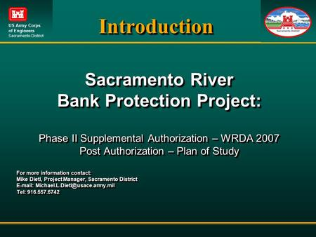 US Army Corps of Engineers Sacramento DistrictIntroductionIntroduction Sacramento River Bank Protection Project: Phase II Supplemental Authorization –