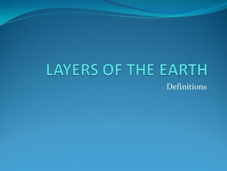 Definitions. 1. CRUST The thin and solid outermost chemical layer of the earth above the mantle.