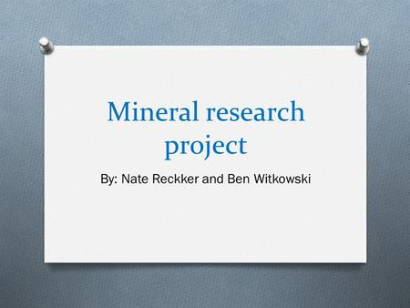 Mineral research project By: Nate Reckker and Ben Witkowski.
