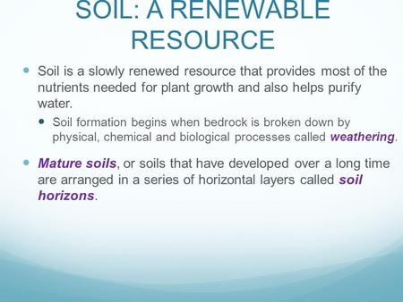 SOIL: A RENEWABLE RESOURCE Soil is a slowly renewed resource that provides most of the nutrients needed for plant growth and also helps purify water. Soil.