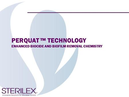 Perquat ™ technology Enhanced biocide and biofilm removal chemistry