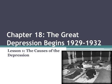 Chapter 18: The Great Depression Begins 1929-1932 Lesson 1: The Causes of the Depression.