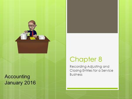 Chapter 8 Recording Adjusting and Closing Entries for a Service Business Accounting January 2016.