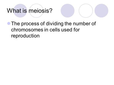 What is meiosis? The process of dividing the number of chromosomes in cells used for reproduction.