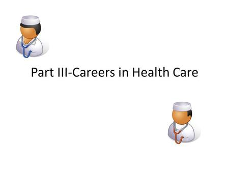 Part III-Careers in Health Care. Mortuary Careers – Mortician-same as a Funeral Director-first to see the family and will interview them to get details.