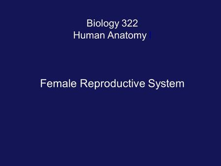 Biology 322 Human Anatomy I Female Reproductive System.