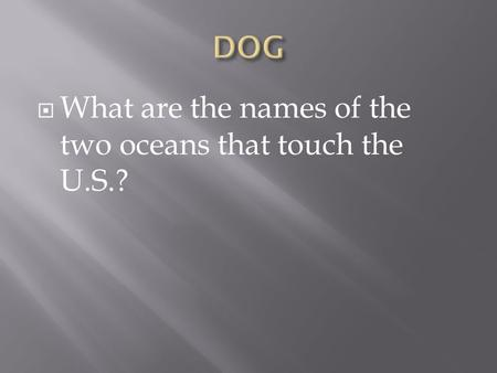  What are the names of the two oceans that touch the U.S.?