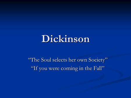"Dickinson ""The Soul selects her own Society"" ""If you were coming in the Fall"""