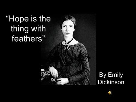 "By Emily Dickinson ""Hope is the thing with feathers"""