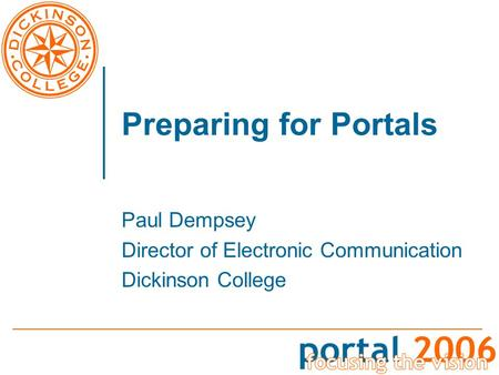 Preparing for Portals Paul Dempsey Director of Electronic Communication Dickinson College.