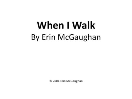 When I Walk By Erin McGaughan © 2004 Erin McGaughan.