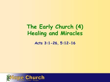 The Early Church (4) Healing and Miracles Acts 3:1-26, 5:12-16.