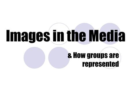 Images in the Media & How groups are represented.