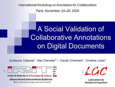 A Social Validation of Collaborative Annotations on Digital Documents Guillaume Cabanac †, Max Chevalier †, ‡, Claude Chrisment †, Christine Julien † International.