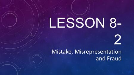 Mistake, Misrepresentation and Fraud