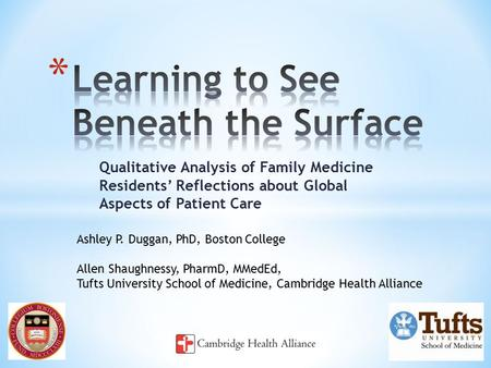Qualitative Analysis of Family Medicine Residents' Reflections about Global Aspects of Patient Care Ashley P. Duggan, PhD, Boston College Allen Shaughnessy,
