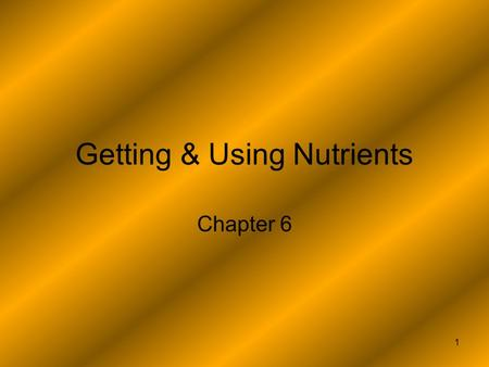 1 Getting & Using Nutrients Chapter 6. 2 Carbohydrates: Your Main Energy Source Simple Sugars Made from 1 or 2 sugar units Complex Starches Made up of.