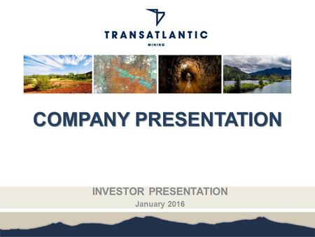 COMPANY <strong>PRESENTATION</strong> INVESTOR <strong>PRESENTATION</strong> January 2016.