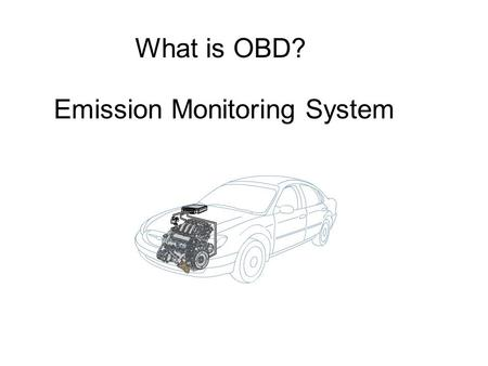 What is OBD? Emission Monitoring System. Where is OBD located? In the PCM.