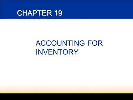 CHAPTER 19 ACCOUNTING FOR INVENTORY. 2 19-1 DETERMINING MERCHANDISE INVENTORY The largest asset of a merchandising business is Merchandise Inventory.